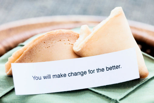 A fortune cookie that reads: 'You will make change for the better.'