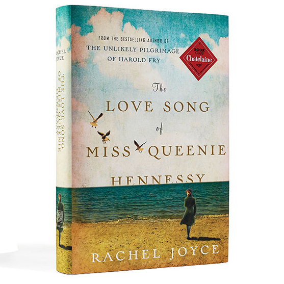 The Love Song of Miss Queenie Hennessy by Rachel Joyce. Chatelaine book club pick December 2014