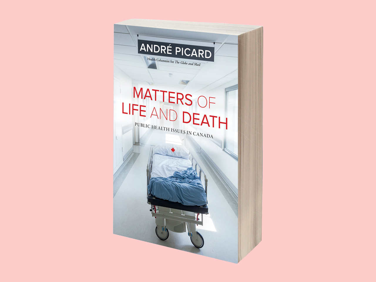 Matters of Life and Death: Public Heath Issues in Canada by André Picard, $23.