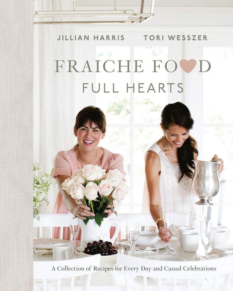 Fraiche Food, Full Hearts, by Jillian Harris and Tori Wesszer