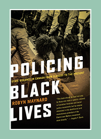 "The cover of ""Policing Black Lives"" by Robyn Maynard."