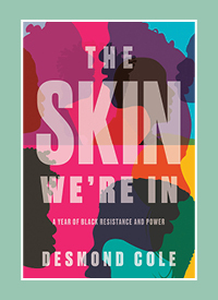 "The cover of ""The Skin We're In"" by Desmond Cole."